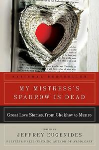 My Mistress's Sparrow Is Dead: Great Love Stories, from Chekhov to Munro - Jeffrey Eugenides - cover