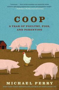 COOP: A Year of Poultry, Pigs, and Parenting - Michael Perry - cover