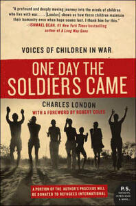 One Day the Soldiers Came: Voices of Children in War - Charles London - cover