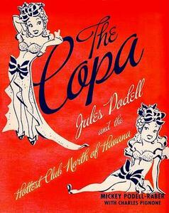 The Copa: Jules Podell and the Hottest Club North of Havana - Charles Pignone,Mickey Podell-Raber - cover