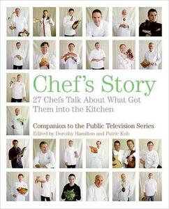 Chef's Story: 27 Chefs Talk about What Got Them Into the Kitchen - Dorothy Hamilton,Patric Kuh - cover