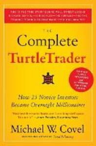The Complete TurtleTrader: How 23 Novice Investors Became Overnight Millionaires - Michael W. Covel - cover