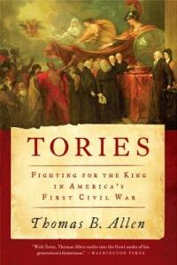 Tories: Fighting for the King in America's First Civil War - Thomas B Allen - cover
