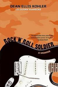 Rock 'n' Roll Soldier: A Memoir - Dean Ellis Kohler - cover