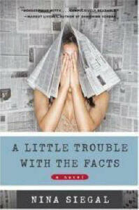 A Little Trouble With the Facts: A Novel - Nina Siegal - cover