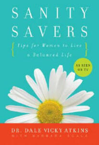 Sanity Savers: Tips for Women to Live a Balanced Life - Dale Vicky Atkins,Barbara Scala - cover