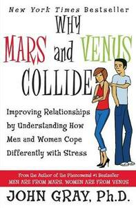 Why Mars & Venus Collide: Improving Relationships by Understanding How Men and Women Cope Differently with Stress - John Gray - cover
