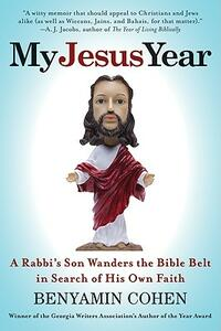 My Jesus Year: A Rabbi's Son Wanders the Bible Belt in Search of His Own Faith - Benyamin Cohen - cover
