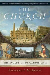 The Church: The Evolution of Catholicism - Richard P. McBrien - cover