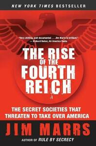 The Rise of the Fourth Reich: The Secret Societies That Threaten to Take Over America - Jim Marrs - cover