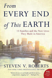 From Every End of This Earth: 13 Families and the New Lives They Made inAmerica - Steven V Roberts - cover