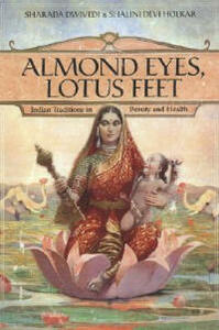 Almond Eyes, Lotus Feet: Indian Traditions in Beauty and Health - Sharada Dwivedi,Shalini Devi Holkar - cover