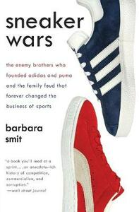 Sneaker Wars: The Enemy Brothers Who Founded Adidas and Puma and the Family Feud That Forever Changed the Business of Sports - Barbara Smit - cover