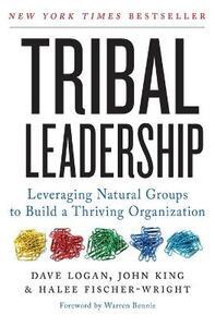 Tribal Leadership: Leveraging Natural Groups to Build a Thriving Organization - David Logan,John King - cover