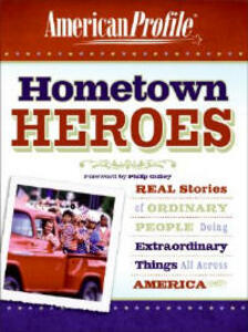 Hometown Heroes: Real Stories of Ordinary People Doing Extraordinary Things All Across America - American Profile - cover