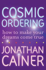 Cosmic Ordering: How to Make Your Dreams Come True - Jonathan Cainer - cover