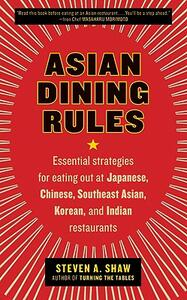 Asian Dining Rules: Essential Strategies for Eating Out at Japanese, Chinese, Southeast Asian, Korean, and Indian Restaurants - Steven A Shaw - cover