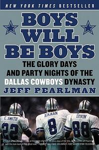 Boys Will Be Boys: The Glory Days and Party Nights of the Dallas CowboysDynasty - Jeff Pearlman - cover