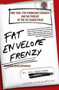 Fat Envelope Frenzy: One Year, Five Promising Students, and the Pursuit of the Ivy League Prize - Joie Jager-Hyman - cover