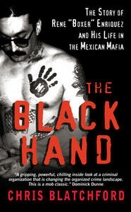 """The Black Hand: The Story of Rene """"Boxer"""" Enriquez and His Life in the Mexican Mafia - Chris Blatchford - cover"""