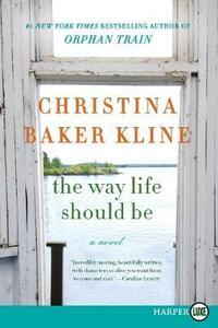 The Way Life Should Be [Large Print] - Christina Baker Kline - cover