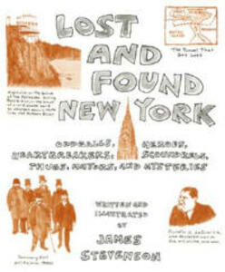 Lost and Found New York: Oddballs, Heroes, Heartbreakers, Scoundrels, Thugs, Mayors, and Mysteries - James Stevenson - cover