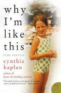 Why I'm Like This: True Stories - Cynthia Kaplan - cover
