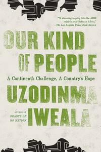 Our Kind of People: A Continent's Challenge, a Country's Hope - Uzodinma Iweala - cover