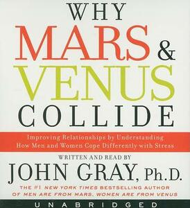 Why Mars and Venus Collide CD: Improving Relationships by Understanding How Man and Women Cope Differently with Stress - John Gray - cover