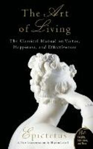 Art of Living: The Classical Mannual on Virtue, Happiness, and Effectiveness - Epictetus,Sharon Lebell - cover