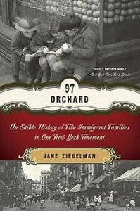 97 Orchard: An Edible History of Five Immigrant Families in One New York Tenement - Jane Ziegelman - cover