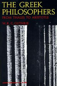 The Greek Philosophers: From Thales to Aristotle - W. K. C. Guthrie - cover