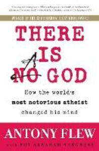 There Is a God: How the World's Most Notorious Atheist Changed His Mind - Antony Flew,Roy Abraham Varghese - cover
