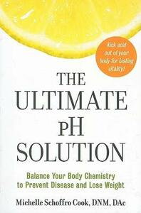 The Ultimate PH Solution: Balance Your Body Chemistry to Prevent Disease and Lose Weight - Michelle Schoffro Cook - cover