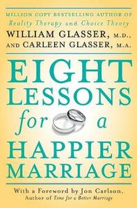 Eight Lessons for a Happier Marriage - William Glasser,Carleen Glasser - cover