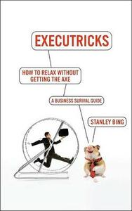 The Survival Guide to the New Workplace previously Executricks - Stanley Bing - cover