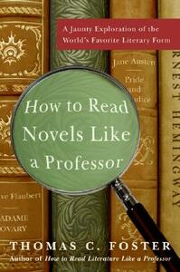 How to Read Novels Like A Prof - Thomas C Foster - cover