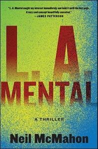 L.A. Mental: A Thriller - Neil McMahon - cover
