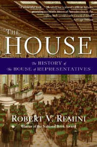 The House: The History of the House of Representatives - Robert Vincent Remini - cover