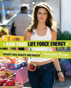 Raw Food Life Force Energy: Enter a Totally New Stratosphere of Weight Loss, Beauty, and Health - Natalia Rose - cover