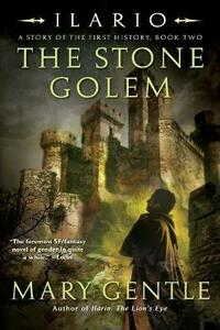 Ilario: The Stone Golem: A Story of the First History, Book Two - Mary Gentle - cover