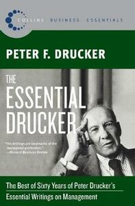 The Essential Drucker: The Best of Sixty Years of Peter Drucker's Essential Writings on Management - Peter F Drucker - cover