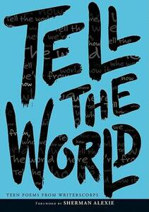 Tell The World: Teen Poems from Writerscorps - Writerscorps - cover