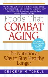 Foods That Combat Aging: The Nutritional Way to Stay Healthy Longer - Deborah Mitchell - cover