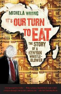 It's Our Turn to Eat: The Story of a Kenyan Whistle-Blower - Michela Wrong - cover