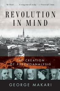 Revolution in Mind: The Creation of Psychoanalysis - George Makari - cover