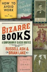 Bizarre Books: A Compendium of Classic Oddities - Russell Ash,Brian Lake - cover