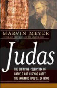 Judas: The Definitive Collection of Gospels and Legends About the Infamous Apostle of Jesus - Marvin Meyer - cover