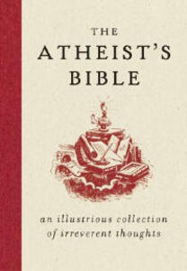 The Atheist's Bible: An Illustrious Collection of Irreverent Thoughts - Joan Konner - cover