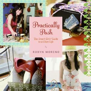 Practically Posh: The Smart Girls' Guide to a Glam Life - Robyn Moreno - cover